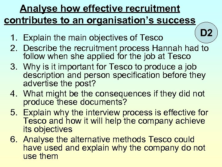 Analyse how effective recruitment contributes to an organisation's success D 2 1. Explain the