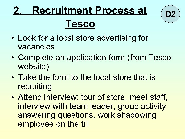 2. Recruitment Process at Tesco D 2 • Look for a local store advertising