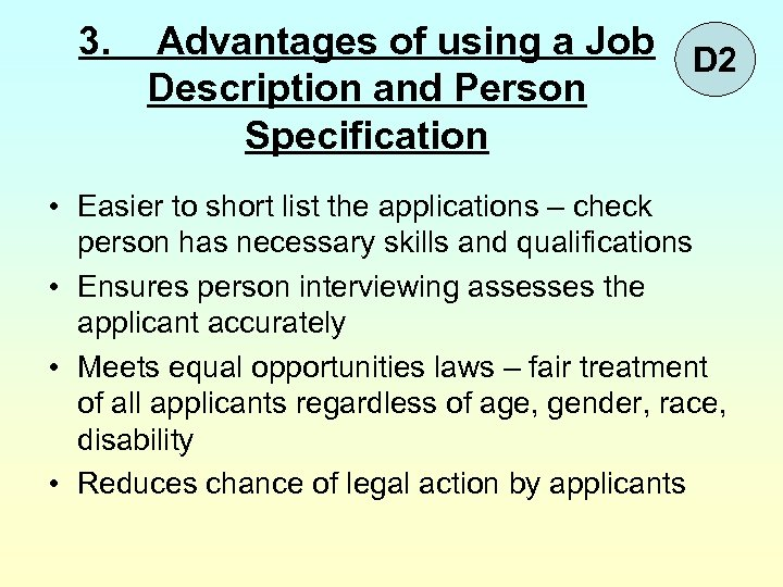 3. Advantages of using a Job D 2 Description and Person Specification • Easier