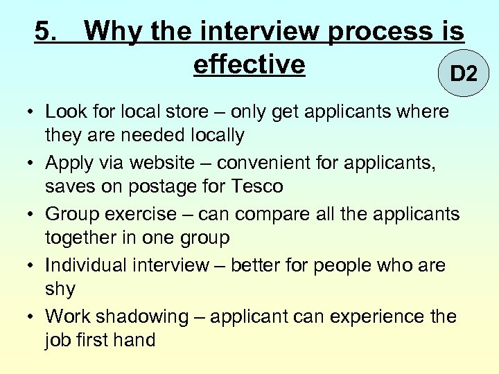 5. Why the interview process is effective D 2 • Look for local store