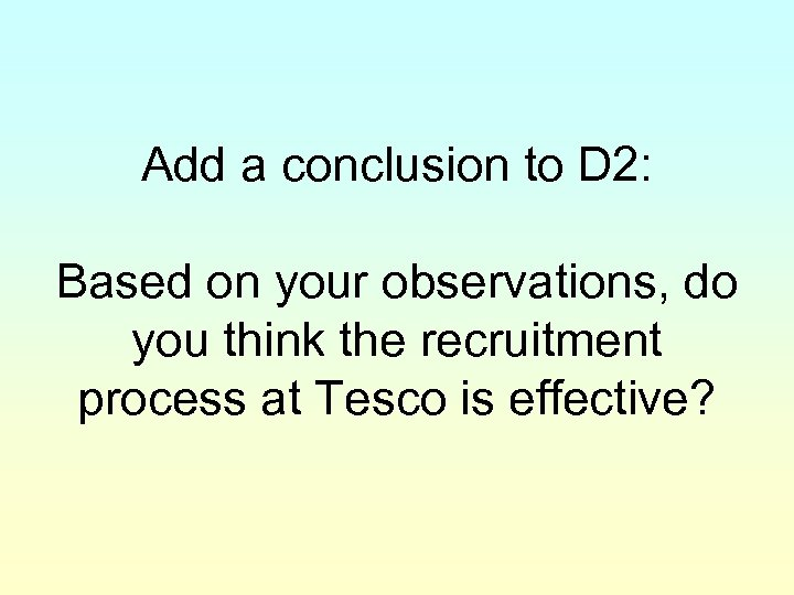 Add a conclusion to D 2: Based on your observations, do you think the