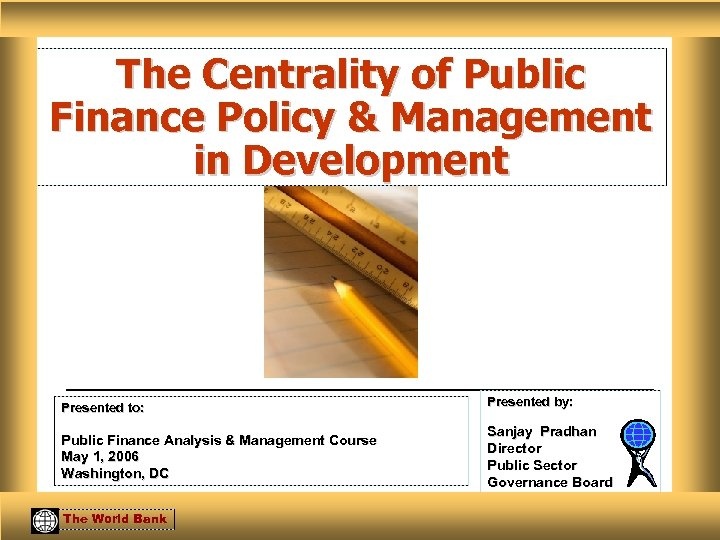The Centrality of Public Finance Policy & Management in Development Presented to: Presented by: