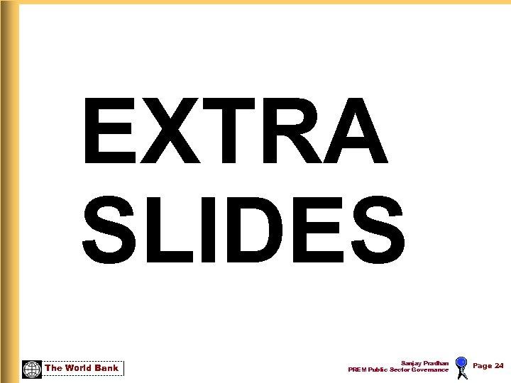EXTRA SLIDES The World Bank Sanjay Pradhan PREM Public Sector Governance Page 24