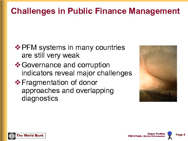 Challenges in Public Finance Management v PFM systems in many countries are still very