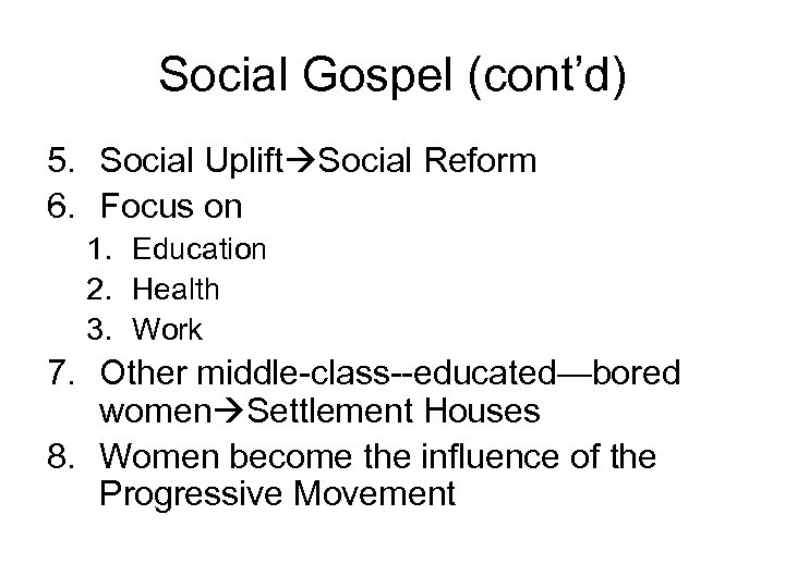 Social Gospel (cont'd) 5. Social Uplift Social Reform 6. Focus on 1. Education 2.