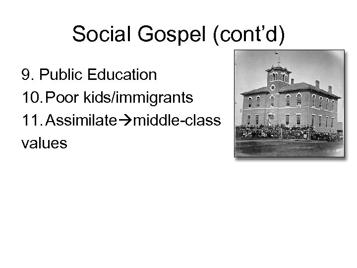 Social Gospel (cont'd) 9. Public Education 10. Poor kids/immigrants 11. Assimilate middle-class values