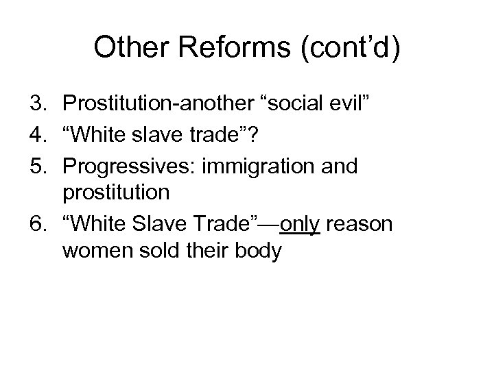 "Other Reforms (cont'd) 3. Prostitution-another ""social evil"" 4. ""White slave trade""? 5. Progressives: immigration"