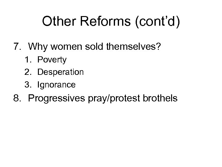 Other Reforms (cont'd) 7. Why women sold themselves? 1. Poverty 2. Desperation 3. Ignorance