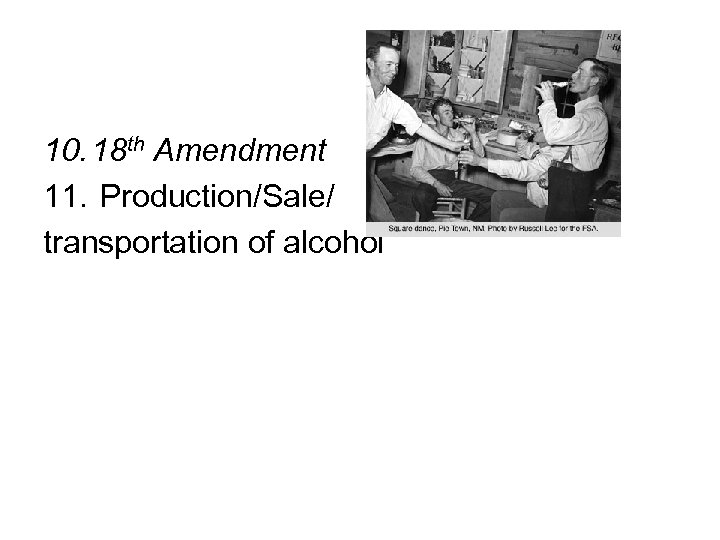 10. 18 th Amendment 11. Production/Sale/ transportation of alcohol
