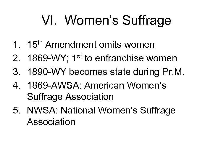 VI. Women's Suffrage 1. 2. 3. 4. 15 th Amendment omits women 1869 -WY;