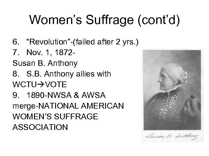 "Women's Suffrage (cont'd) 6. ""Revolution""-(failed after 2 yrs. ) 7. Nov. 1, 1872 Susan"