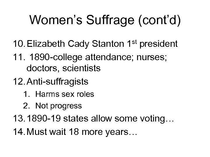 Women's Suffrage (cont'd) 10. Elizabeth Cady Stanton 1 st president 11. 1890 -college attendance;