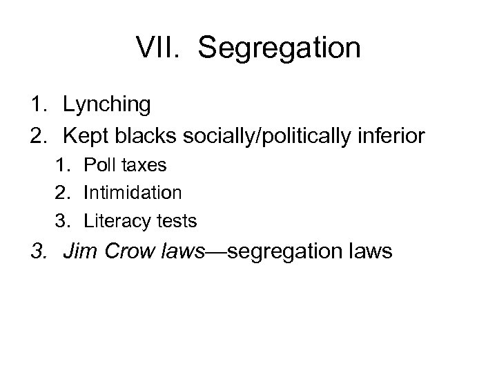 VII. Segregation 1. Lynching 2. Kept blacks socially/politically inferior 1. Poll taxes 2. Intimidation