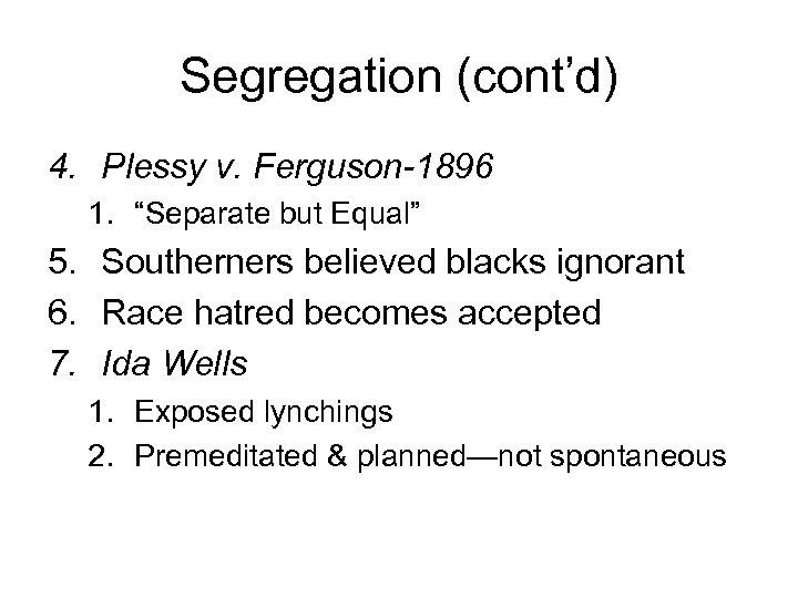 """Segregation (cont'd) 4. Plessy v. Ferguson-1896 1. """"Separate but Equal"""" 5. Southerners believed blacks"""