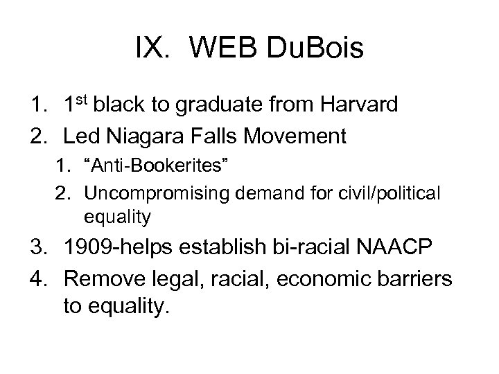 IX. WEB Du. Bois 1. 1 st black to graduate from Harvard 2. Led