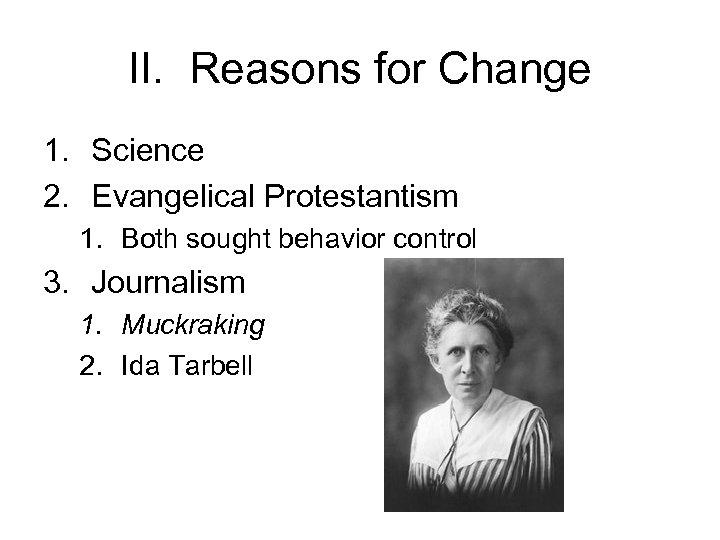 II. Reasons for Change 1. Science 2. Evangelical Protestantism 1. Both sought behavior control