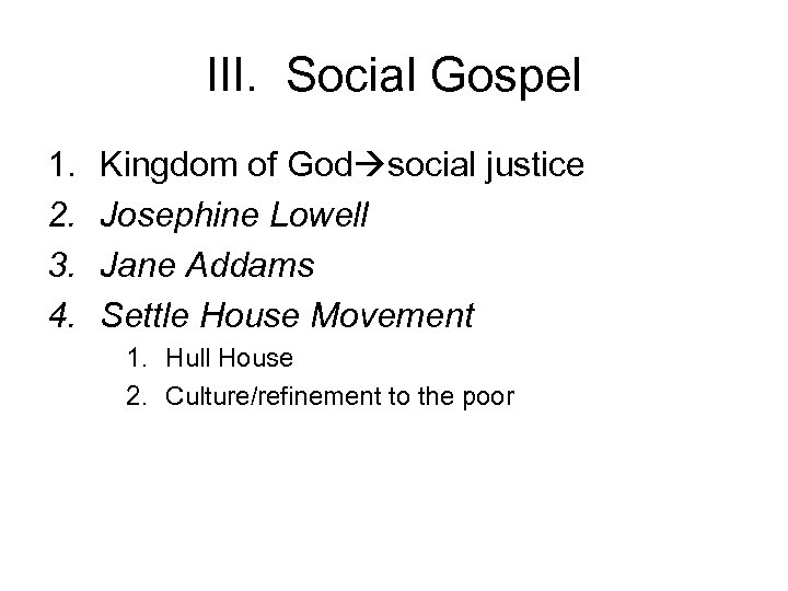 III. Social Gospel 1. 2. 3. 4. Kingdom of God social justice Josephine Lowell
