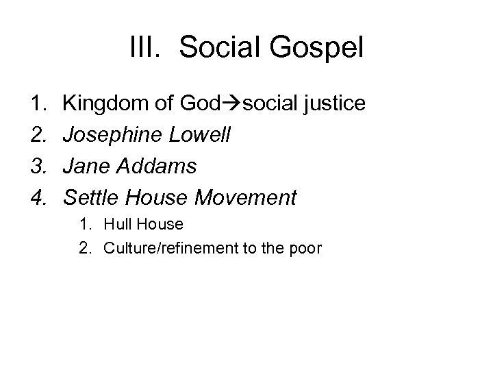 III. Social Gospel 1. 2. 3. 4. Kingdom of God social justice Josephine Lowell