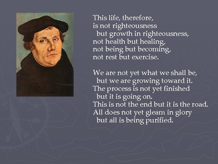 This life, therefore, is not righteousness but growth in righteousness, not health but healing,