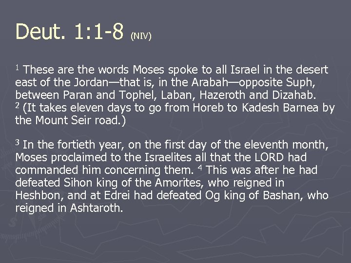 Deut. 1: 1 -8 (NIV) These are the words Moses spoke to all Israel