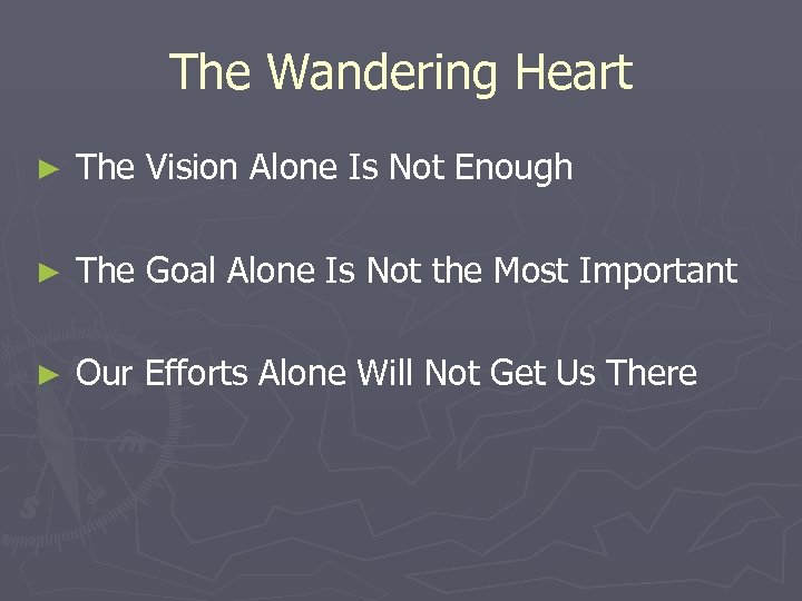 The Wandering Heart ► The Vision Alone Is Not Enough ► The Goal Alone