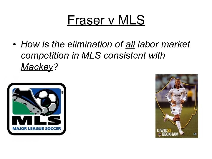 Fraser v MLS • How is the elimination of all labor market competition in