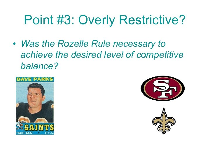 Point #3: Overly Restrictive? • Was the Rozelle Rule necessary to achieve the desired