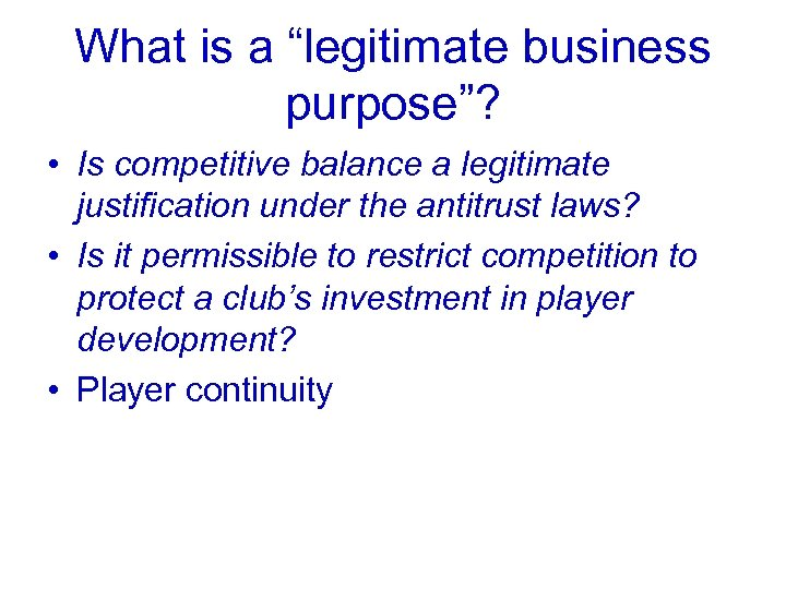 """What is a """"legitimate business purpose""""? • Is competitive balance a legitimate justification under"""
