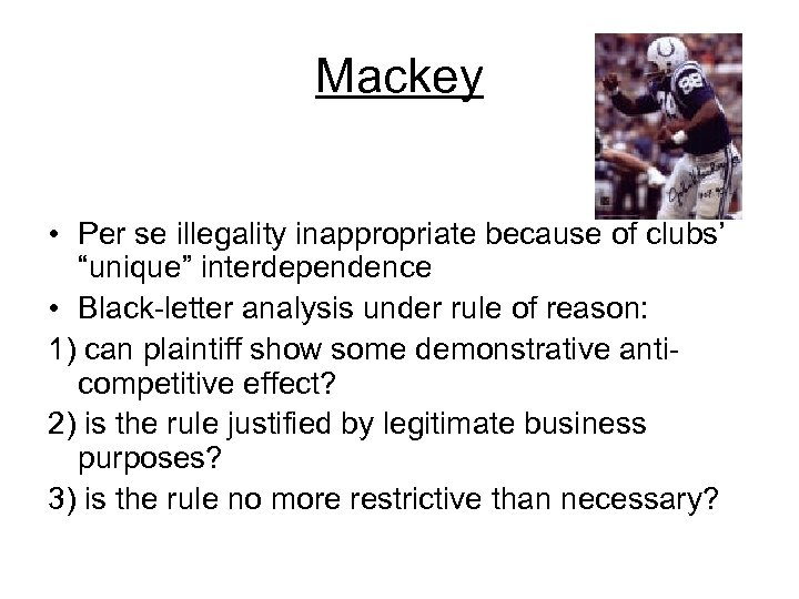 """Mackey • Per se illegality inappropriate because of clubs' """"unique"""" interdependence • Black-letter analysis"""