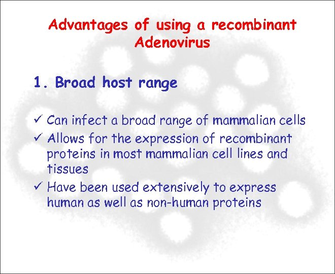 Advantages of using a recombinant Adenovirus 1. Broad host range Can infect a broad