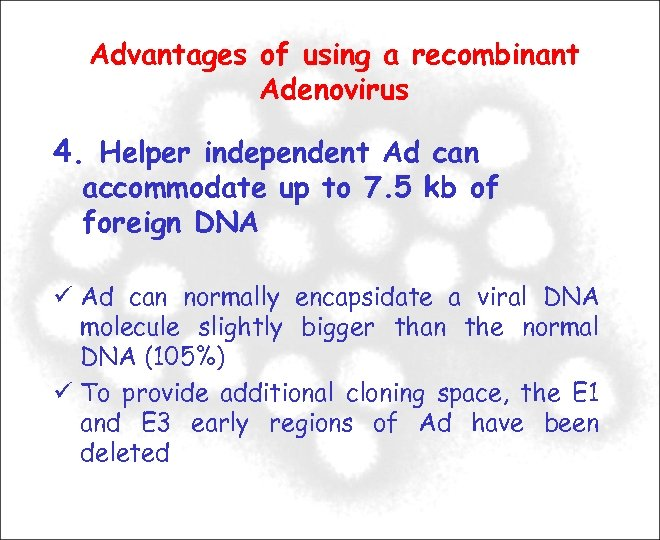 Advantages of using a recombinant Adenovirus 4. Helper independent Ad can accommodate up to