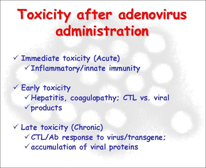 Toxicity after adenovirus administration Immediate toxicity (Acute) Inflammatory/innate immunity Early toxicity Hepatitis, coagulopathy; CTL