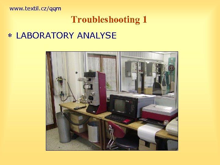 www. textil. cz/qqm Troubleshooting 1 * LABORATORY ANALYSE