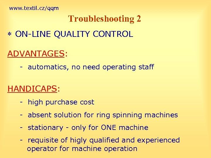 www. textil. cz/qqm Troubleshooting 2 * ON-LINE QUALITY CONTROL ADVANTAGES: - automatics, no need