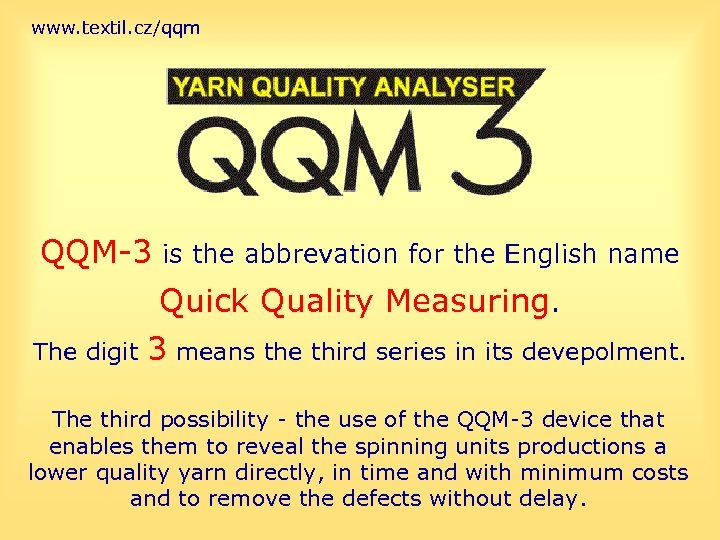 www. textil. cz/qqm QQM-3 is the abbrevation for the English name Quick Quality Measuring.