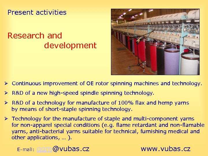 Present activities Research and development Continuous improvement of OE rotor spinning machines and technology.