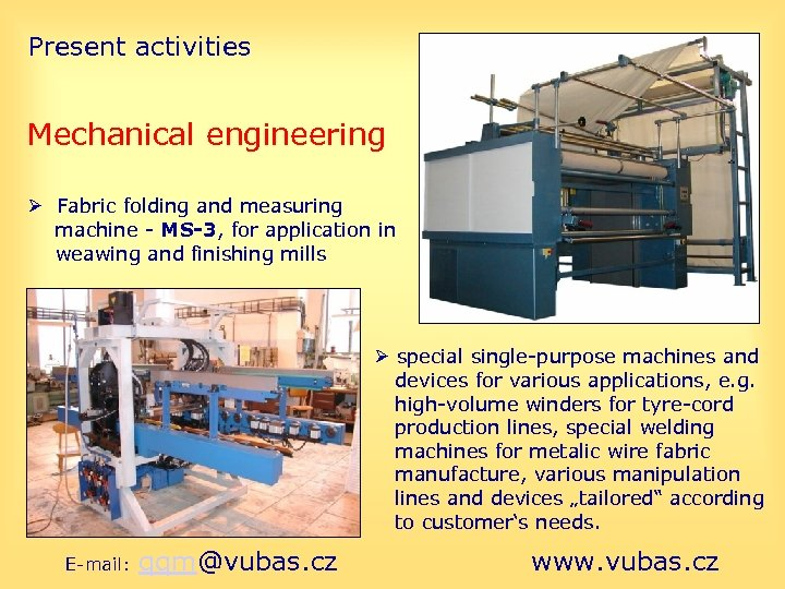 Present activities Mechanical engineering Fabric folding and measuring machine - MS-3, for application in