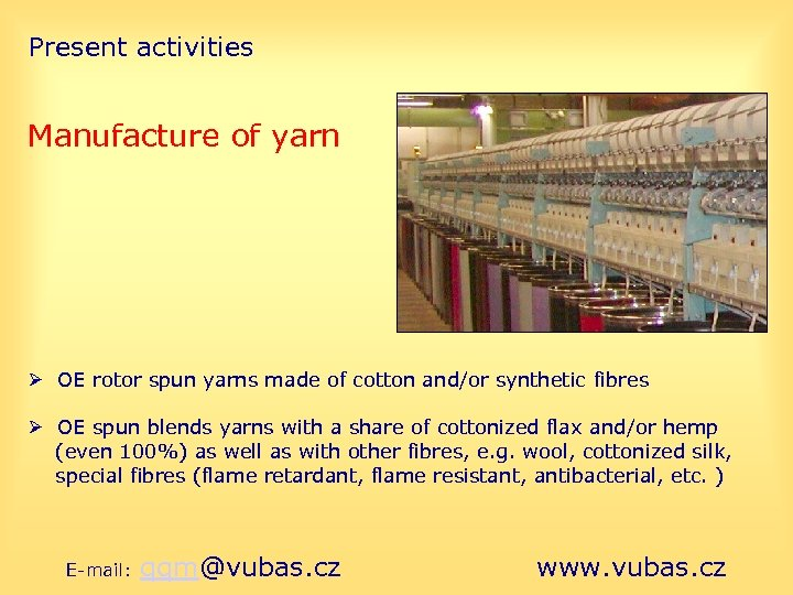 Present activities Manufacture of yarn OE rotor spun yarns made of cotton and/or synthetic