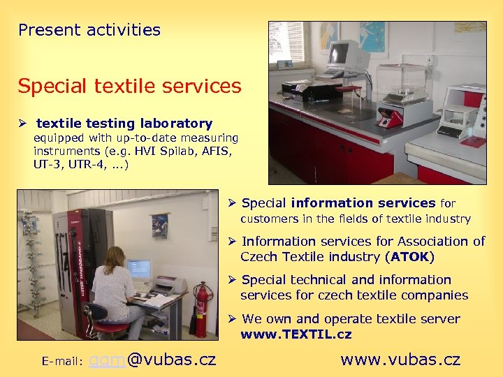 Present activities Special textile services textile testing laboratory equipped with up-to-date measuring instruments (e.