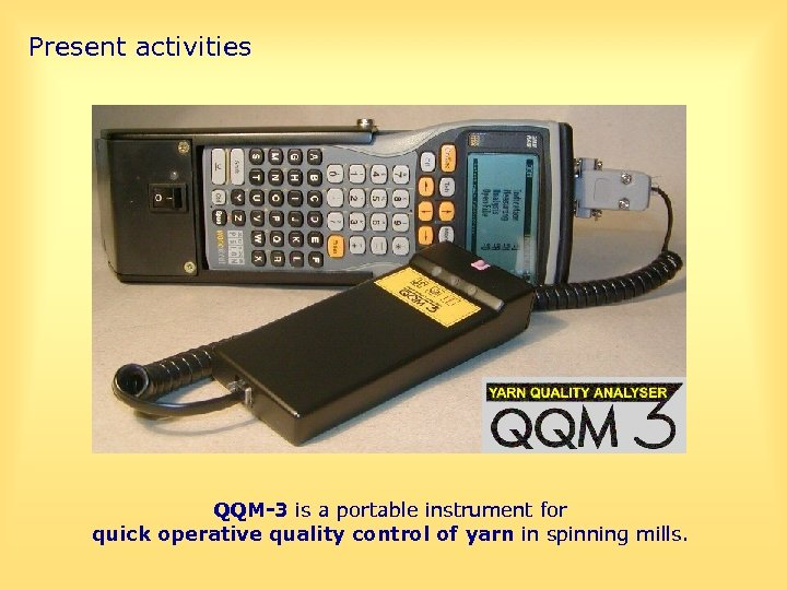 Present activities QQM-3 system What is QQM-3 ? QQM-3 is a portable instrument for