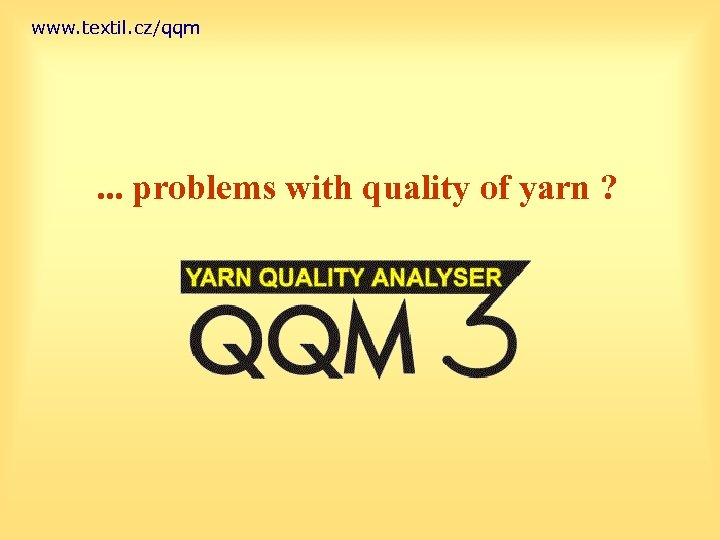 www. textil. cz/qqm . . . problems with quality of yarn ?
