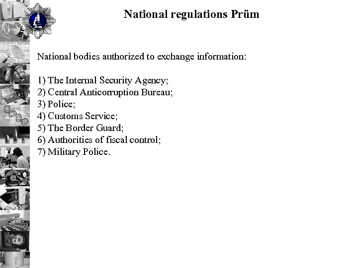 National regulations Prüm National bodies authorized to exchange information: 1) The Internal Security Agency;