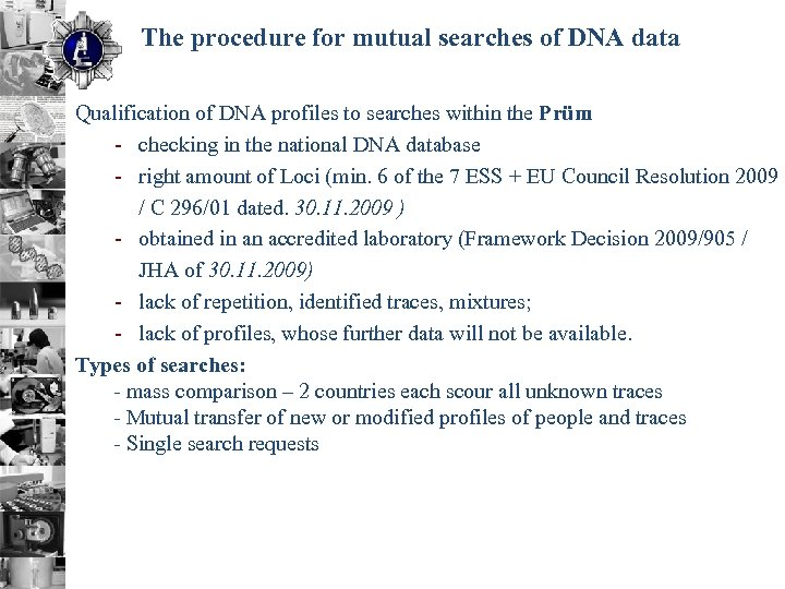 The procedure for mutual searches of DNA data Qualification of DNA profiles to searches