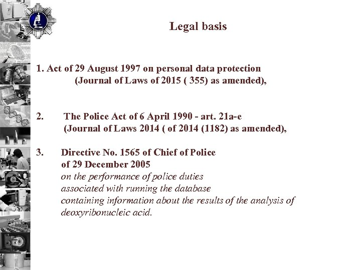 Legal basis 1. Act of 29 August 1997 on personal data protection (Journal of