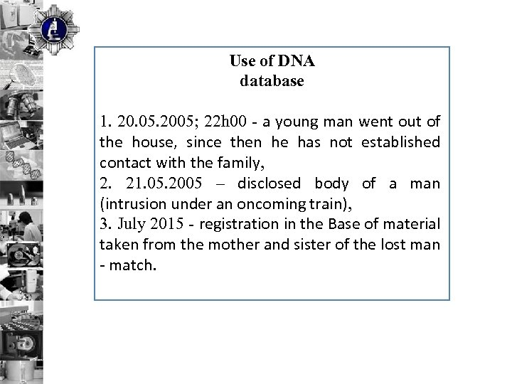 Use of DNA database 1. 20. 05. 2005; 22 h 00 - a young