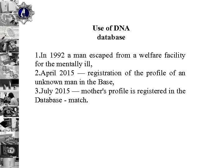 Use of DNA database 1. In 1992 a man escaped from a welfare facility