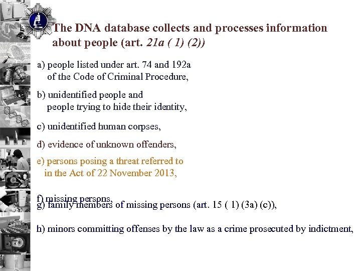 The DNA database collects and processes information about people (art. 21 a ( 1)
