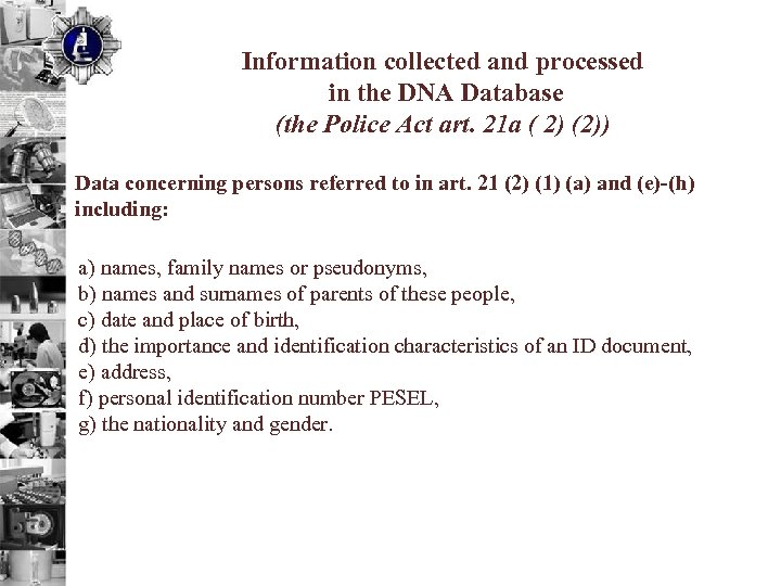 Information collected and processed in the DNA Database (the Police Act art. 21 a