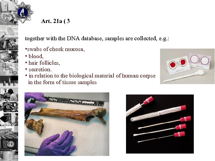 Art. 21 a ( 3 together with the DNA database, samples are collected,
