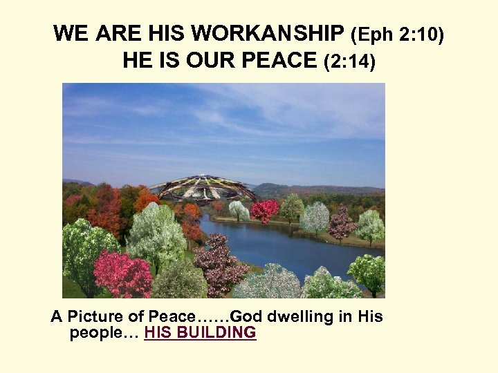 WE ARE HIS WORKANSHIP (Eph 2: 10) HE IS OUR PEACE (2: 14) A